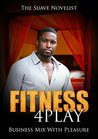 Fitness 4Play: Business Mix With Pleasure