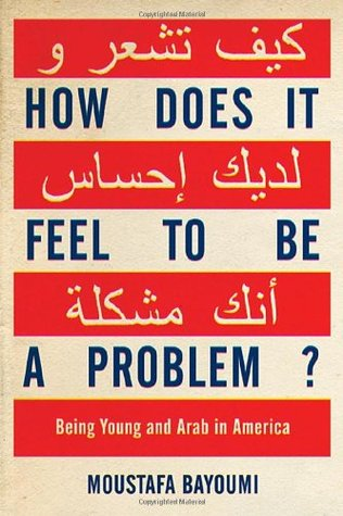How Does It Feel to Be a Problem? by Moustafa Bayoumi