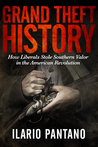 Grand Theft History: How Liberals Stole Southern Valor in the America Revolution