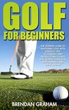 Golf For Beginners: The Ultimate Guide To Mastering Golf With Strategy Tips, Techniques And Instructions To Help You Achieve Your Peak Performance And ... Techniques, Golf Tips, Golf Instruction)