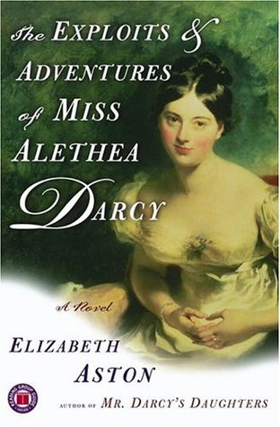 The Exploits & Adventures of Miss Alethea Darcy by Elizabeth Aston
