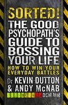 Sorted!: The Good Psychopath's Guide to Bossing Your Life (Good Psychopath 2)