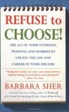 Refuse to Choose!: Use All of Your Interests, Passions, and Hobbies to Create the Life and Career of Your Dreams