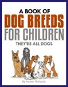 A Book of Dog Breeds For Children by Amber Richards
