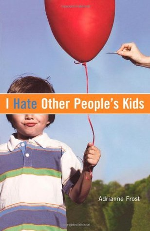 I Hate Other People's Kids by Adrianne Frost