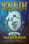 The Wanderer (The Silverleaf Chronicles Book 1)