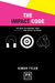 The Impact Code: 50 Ways to Enhance Your Presence and Impact at Work