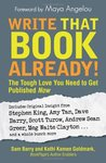 Write That Book Already!: The Tough Love You Need to Get Published Now