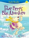 Polar Brrr's Big Adventure (Early Reader) by Bruce Lansky