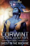 Ghost in the Machine (Corwint Central Agent Files Book 1)