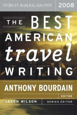 The Best American Travel Writing 2008 by Anthony Bourdain