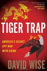 Tiger Trap: America's Secret Spy War with China