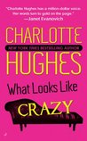 What Looks Like Crazy (Crazy, #1)
