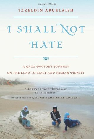 I Shall Not Hate by Izzeldin Abuelaish
