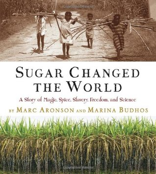 Sugar Changed the World by Marc Aronson