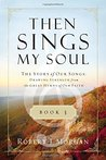The Story of Our Songs: Drawing Strength from the Great Hymns of Our Faith (Then Sings My Soul, #3)