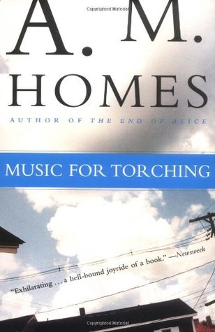 Music for Torching by A.M. Homes