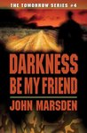 Darkness, Be My Friend (Tomorrow, #4)