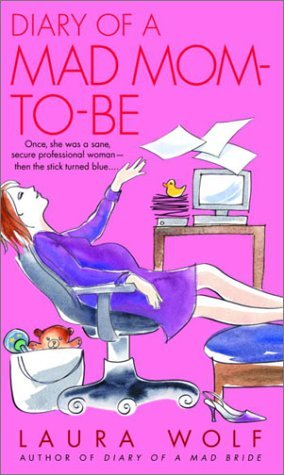 Diary of a Mad Mom-to-Be by Laura Wolf