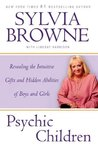 Psychic Children: Revealing the Intuitive Gifts and Hidden Abilities of Boys and Girls