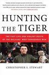 Hunting the Tiger: The Fast Life and Violent Death of the Balkans' Most Dangerous Man