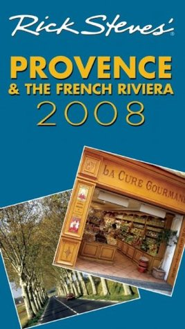 Rick Steves' Provence & the French Riviera 2008 by Rick Steves