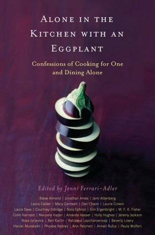 Alone in the Kitchen with an Eggplant  by Jenni Ferrari-Adler