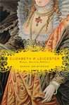 Elizabeth & Leicester: Power, Passion, Politics