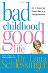 Bad Childhood--Good Life: How to Blossom and Thrive in Spite of an Unhappy Childhood