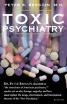 Toxic Psychiatry: Why Therapy, Empathy & Love Must Replace the Drugs, Electroshock & Biochemical Theories of the New Psychiatry