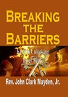 Breaking the Barriers by Rev John Clark Mayden
