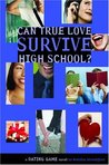 Can True Love Survive High School? (Dating Game, #3)
