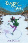 Sugar and Ice by Kate Messner