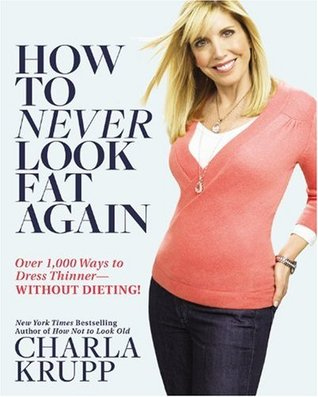 How to Never Look Fat Again by Charla Krupp