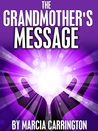 The Grandmother's Message by Marcia Carrington
