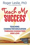 Teach Me SUCCESS!: Teaching Character Education Through Characters Kids Love