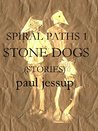 Stone Dogs: (stories) (Spiral Paths Book 1)