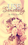 Use Somebody by Riley Jean