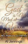 God is Not Mad at You; He's Madly in Love with You