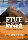 Five Egyptian Pounds The story of George Said by Helen Said
