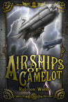 Airships of Camelot: The Rise of Arthur