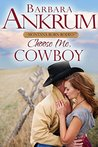Choose Me, Cowboy (Montana Born Rodeo #4)