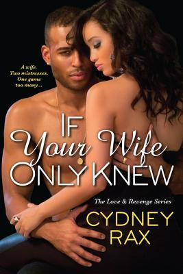If Your Wife Only Knew - Cydney Rax