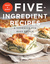 Fast and Easy Five-Ingredient Recipes: A Cookbook for Busy People