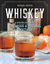 Whiskey: A Spirited Story with 75 Classic and Original Cocktails