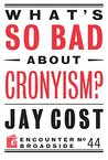 What's So Bad About Cronyism? (Encounter Broadsides)