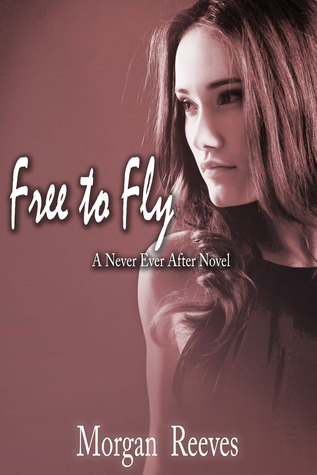 Free to Fly (Never Ever After #1)