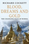 Blood, Dreams and Gold: The Changing Face of Burma