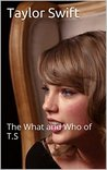 Taylor Swift: The What and Who of T.S