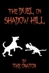 the Duel on Shadow Hill by The Orator